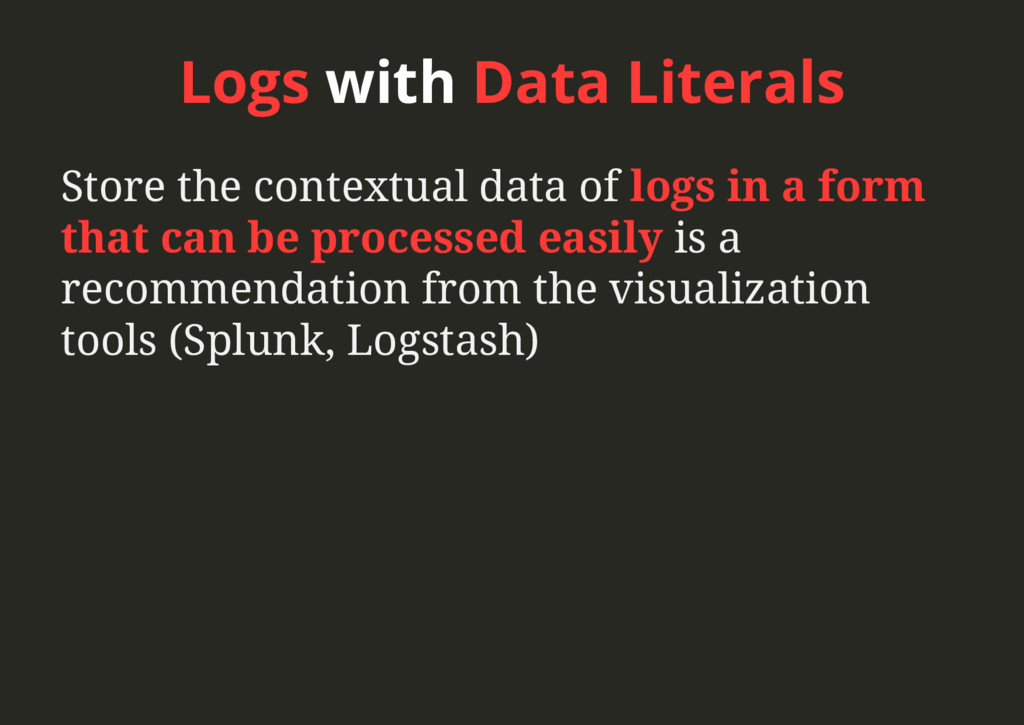 Logs with Data Literals Store the contextual da...