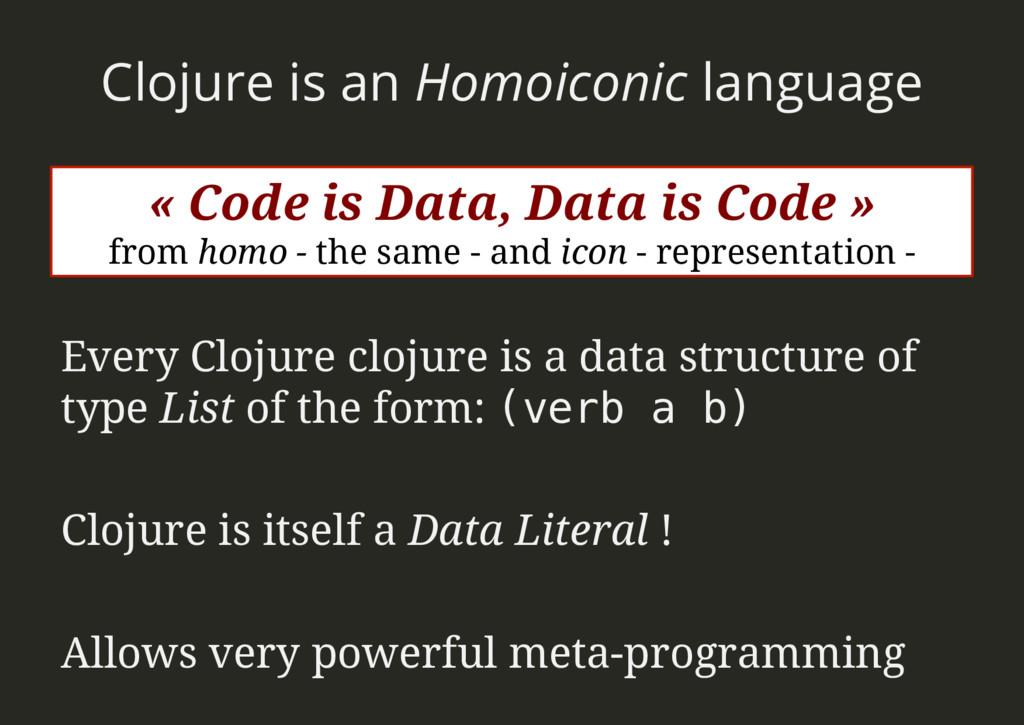 Clojure is an Homoiconic language Every Clojure...