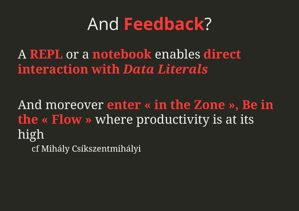 And Feedback? A REPL or a notebook enables dire...
