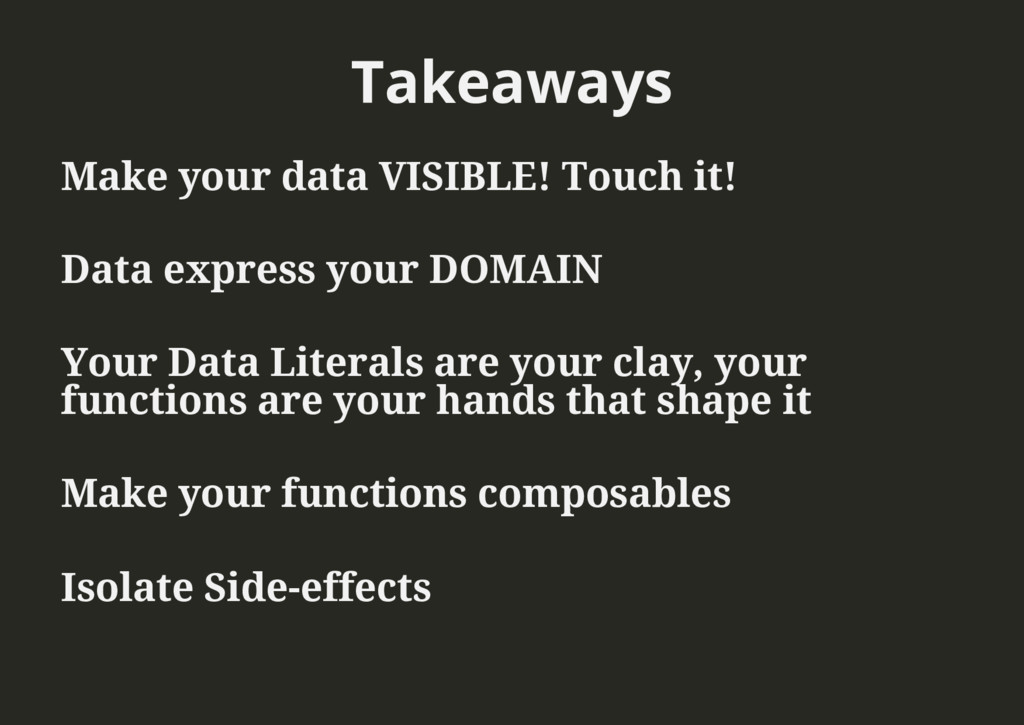 Takeaways Make your data VISIBLE! Touch it! Dat...