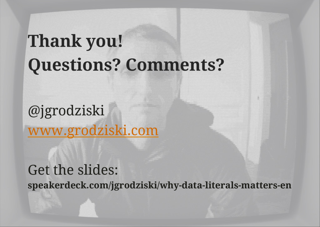 Thank you! Questions? Comments? @jgrodziski www...