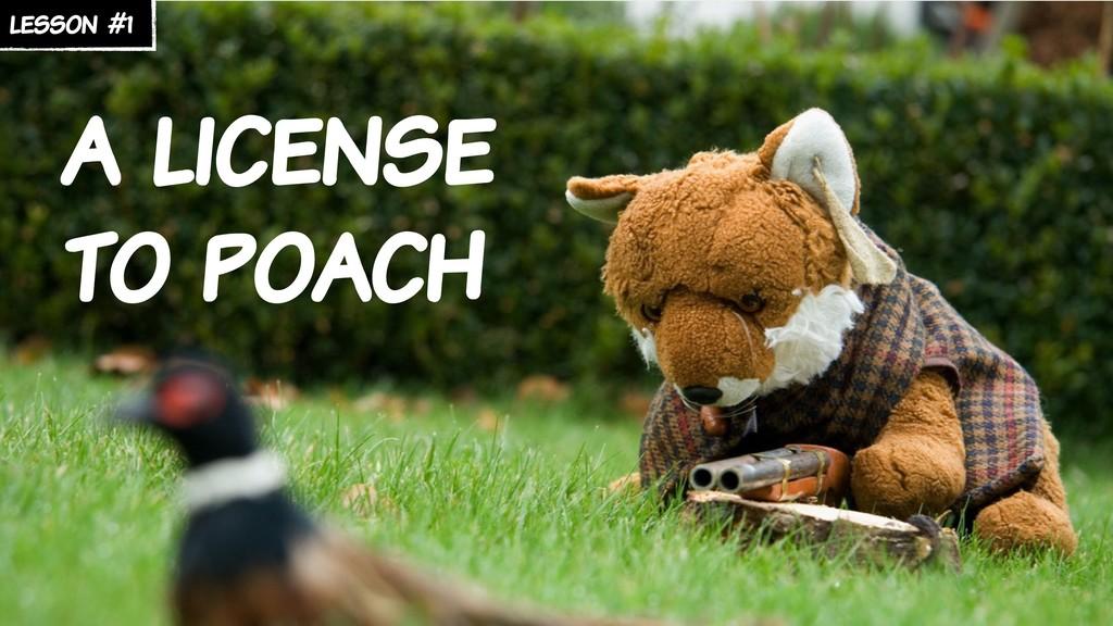 lesson #1 a license to poach