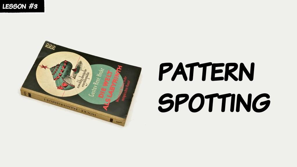 lesson #3 pattern spotting