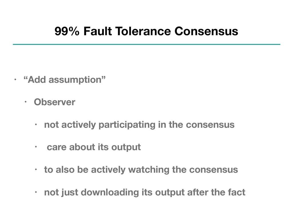 "99% Fault Tolerance Consensus • ""Add assumption..."