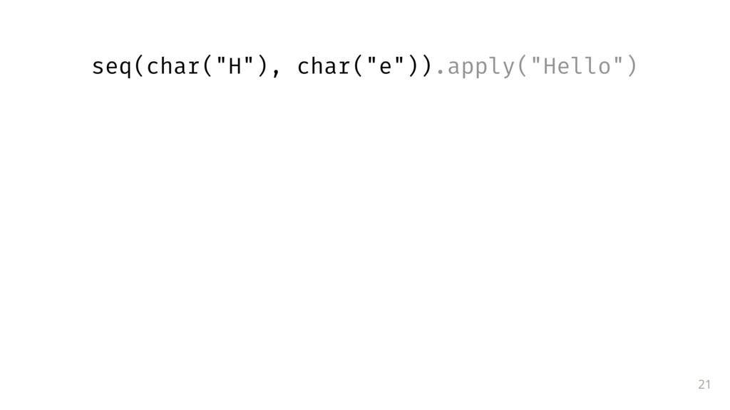 """21 seq(char(""""H""""), char(""""e"""")).apply(""""Hello"""")"""