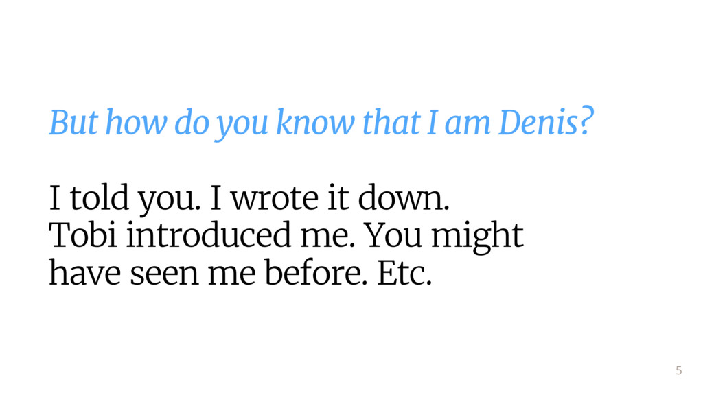 But how do you know that I am Denis?  I told yo...