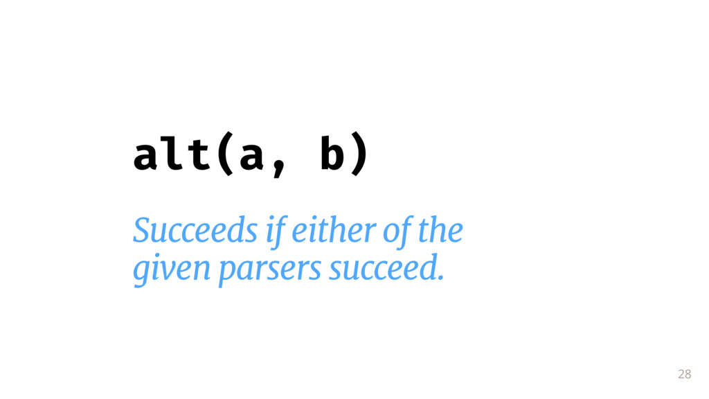 28 alt(a, b) Succeeds if either of the  given p...