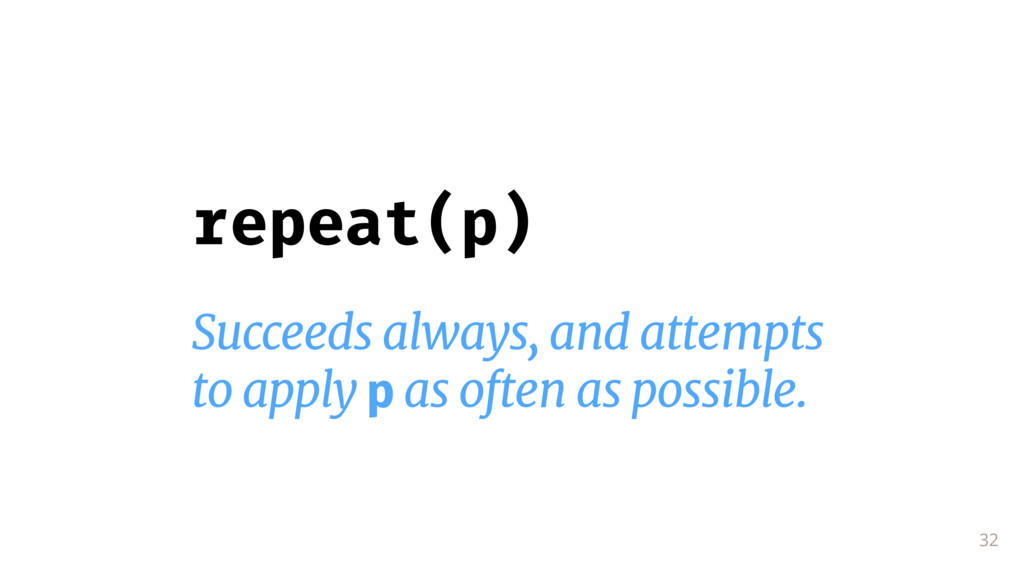 32 repeat(p) Succeeds always, and attempts  to ...