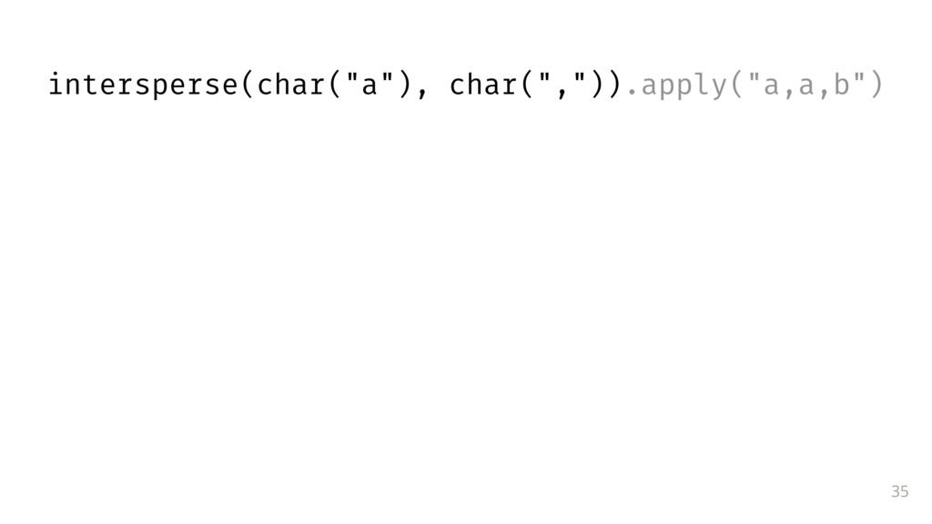 "35 intersperse(char(""a""), char("","")).apply(""a,a..."