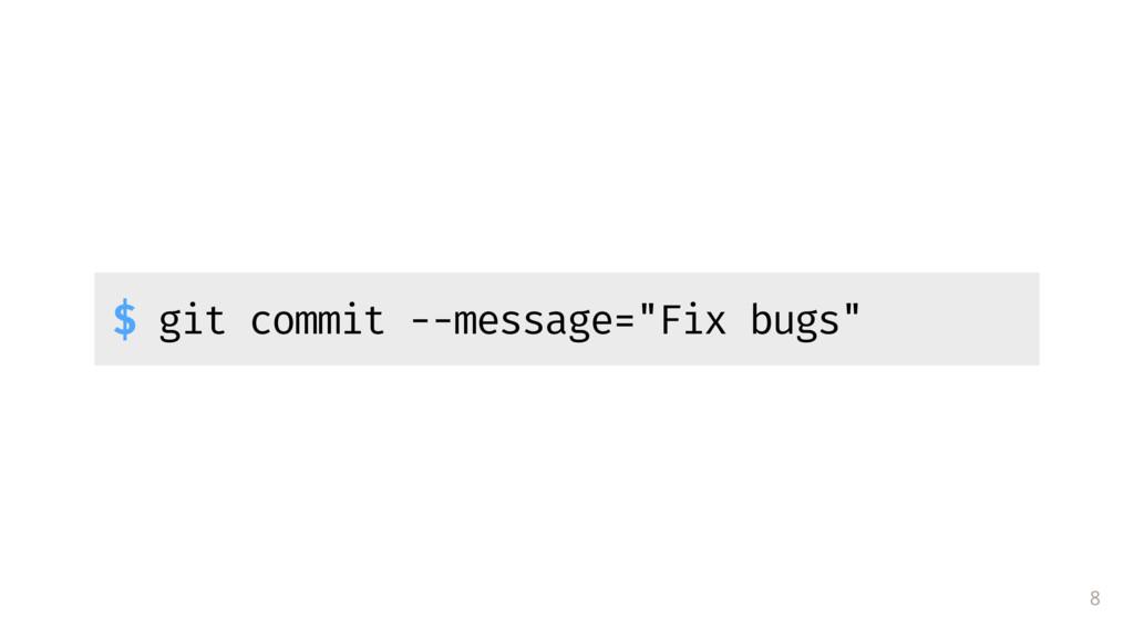 """8 $ git commit --message=""""Fix bugs"""""""