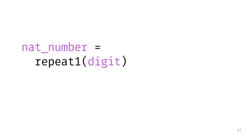 41 nat_number = repeat1(digit)