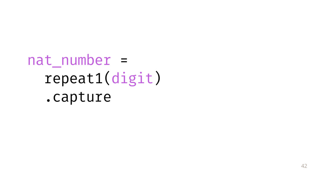 42 nat_number = repeat1(digit) .capture