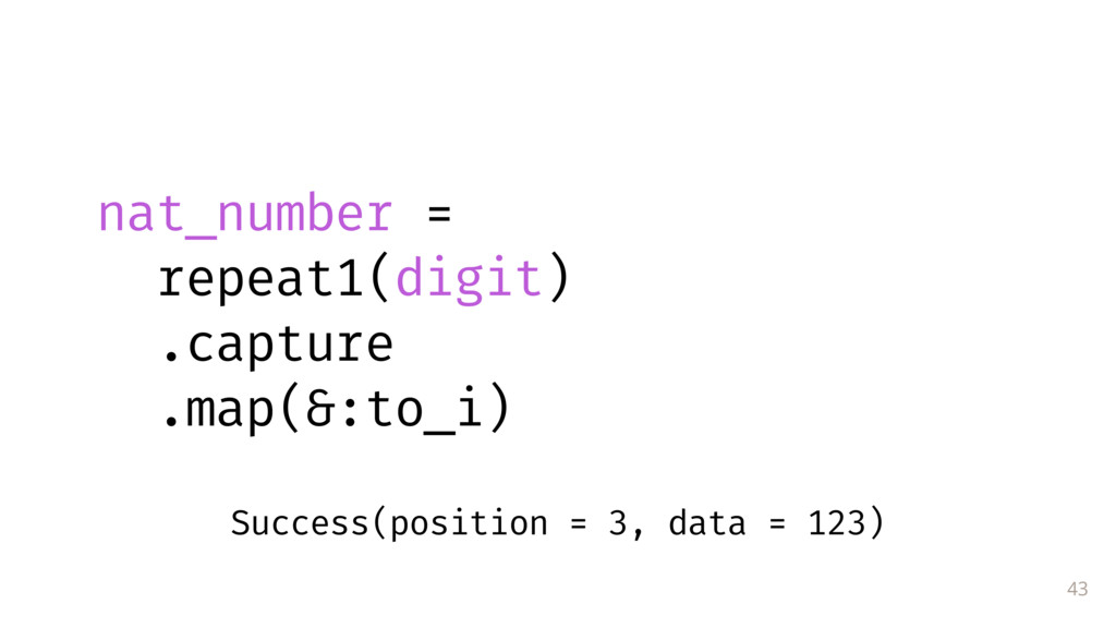43 nat_number = repeat1(digit) .capture .map(&:...