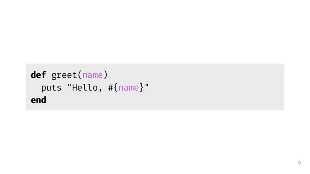 """9 def greet(name) puts """"Hello, #{name}"""" end"""