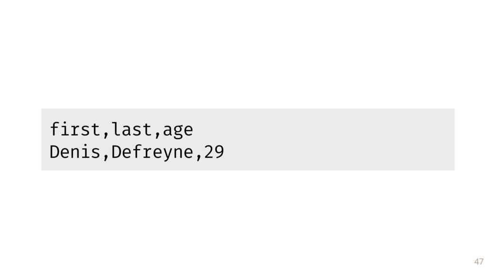 47 first,last,age Denis,Defreyne,29