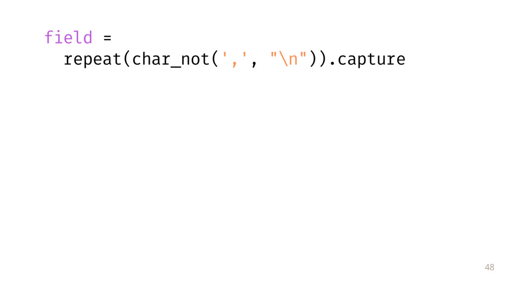 """48 field = repeat(char_not(',', """"\n"""")).capture"""