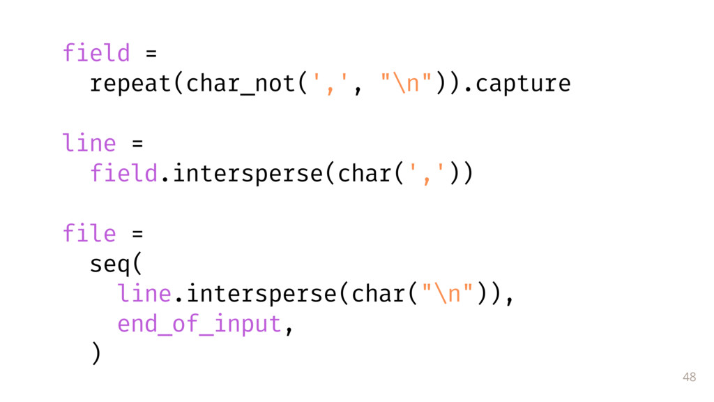 """48 field = repeat(char_not(',', """"\n"""")).capture..."""