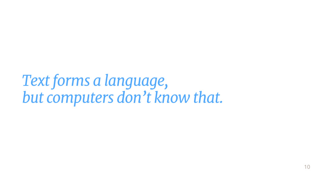 Text forms a language,  but computers don't kno...
