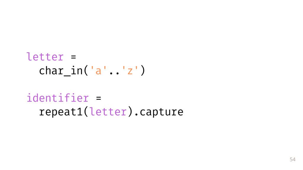 54 letter = char_in('a'..'z') identifier = r...