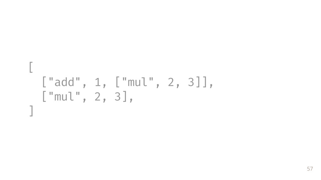 "57 [ [""add"", 1, [""mul"", 2, 3]], [""mul"", 2, 3], ]"