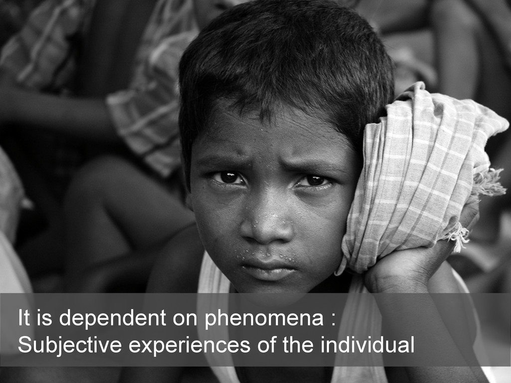 It is dependent on phenomena : Subjective exper...