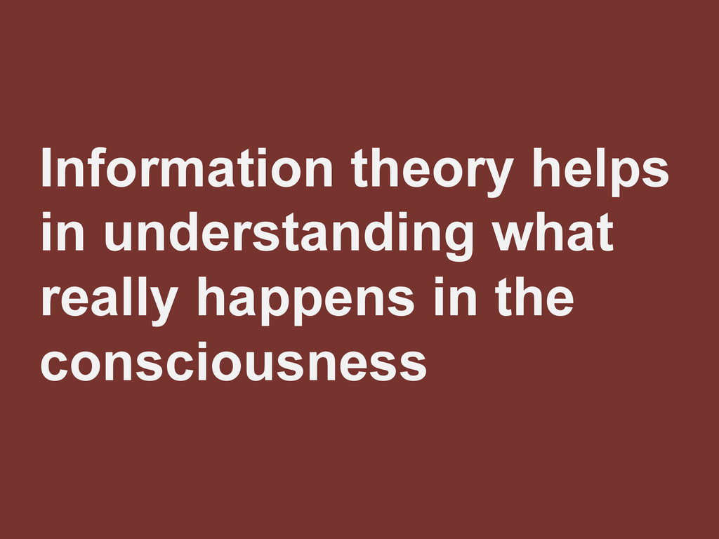 Information theory helps in understanding what ...