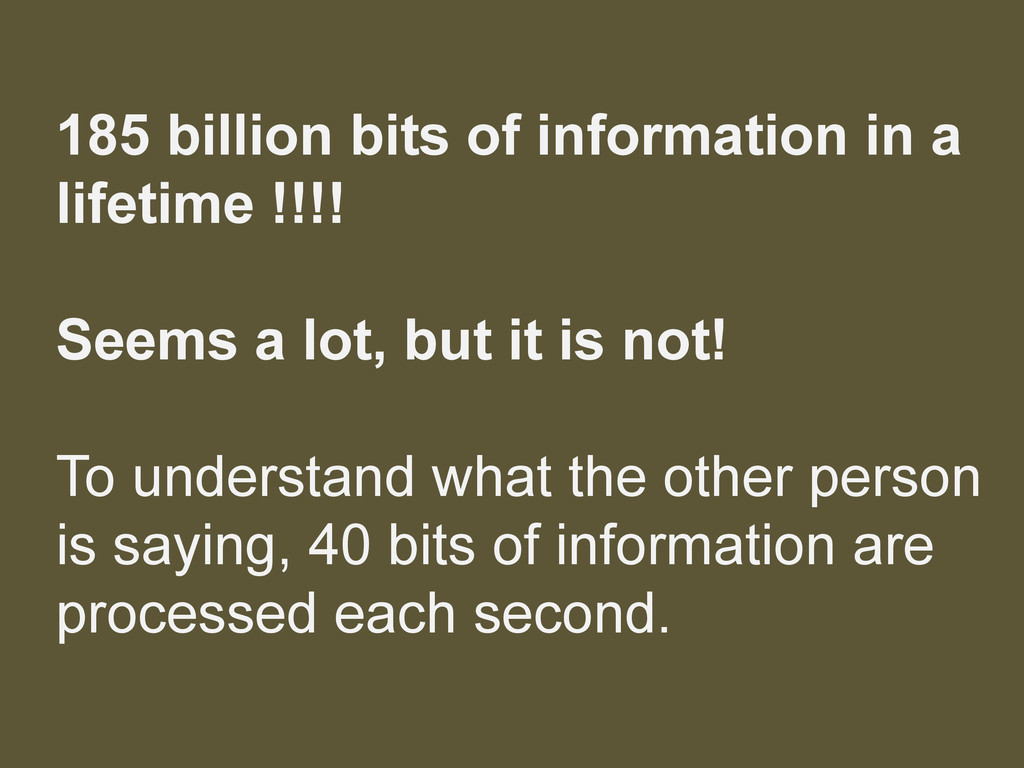 185 billion bits of information in a lifetime !...