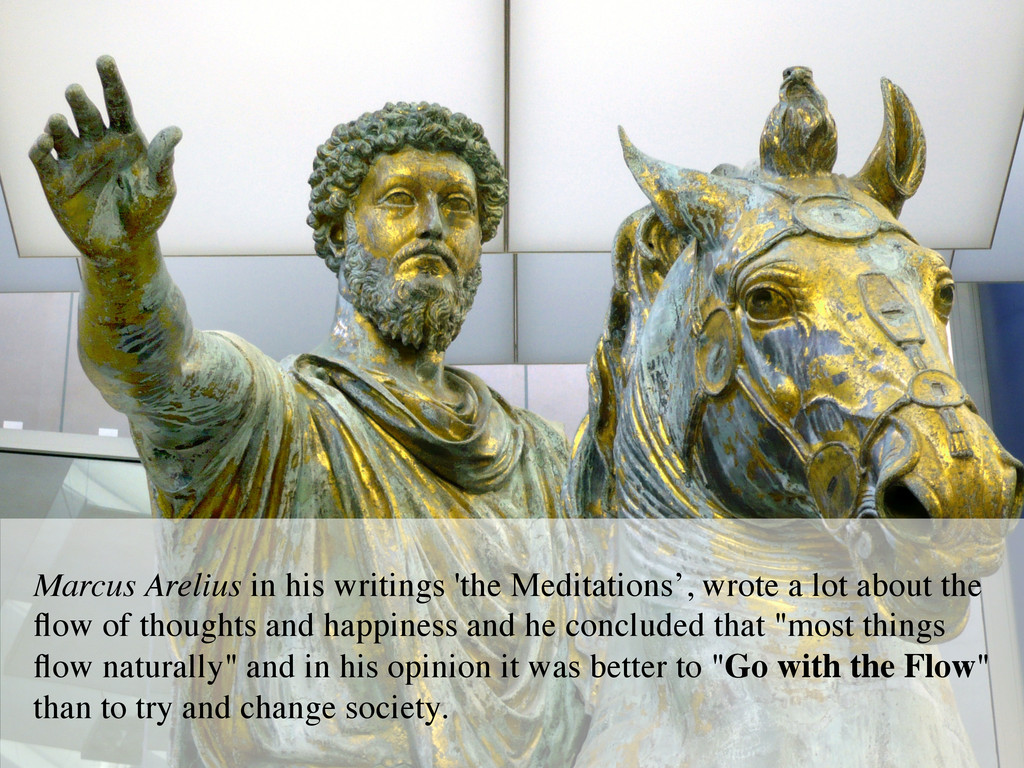Marcus Arelius in his writings 'the Meditations...