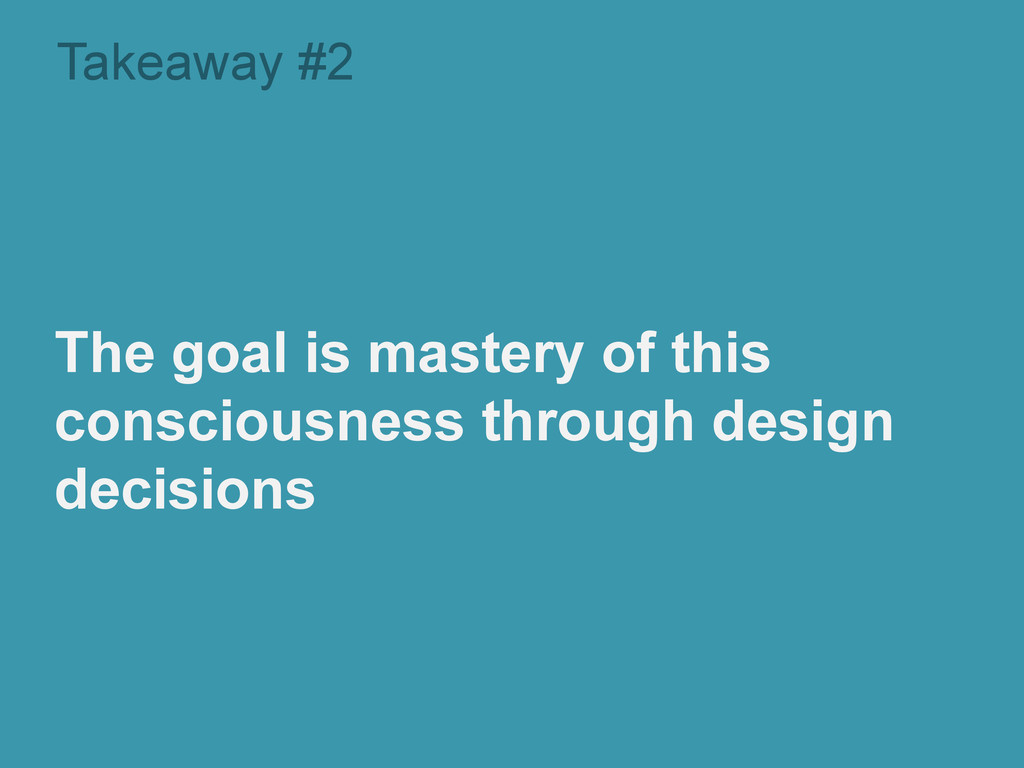 Takeaway #2 The goal is mastery of this conscio...