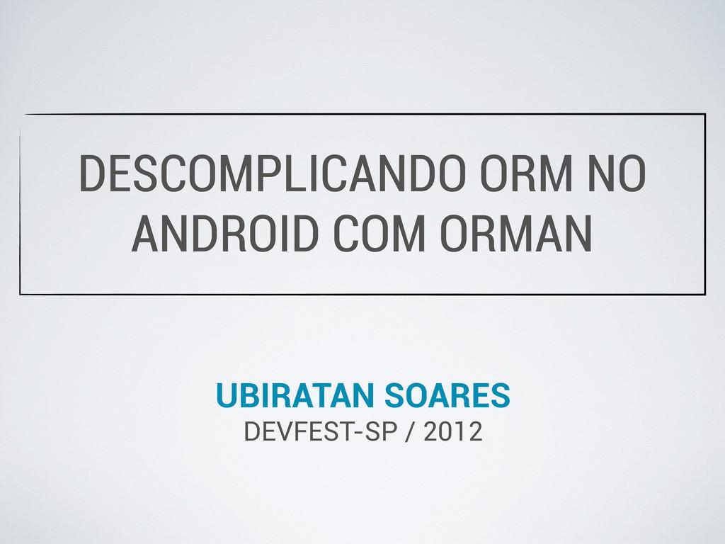 DESCOMPLICANDO ORM NO ANDROID COM ORMAN UBIRATA...