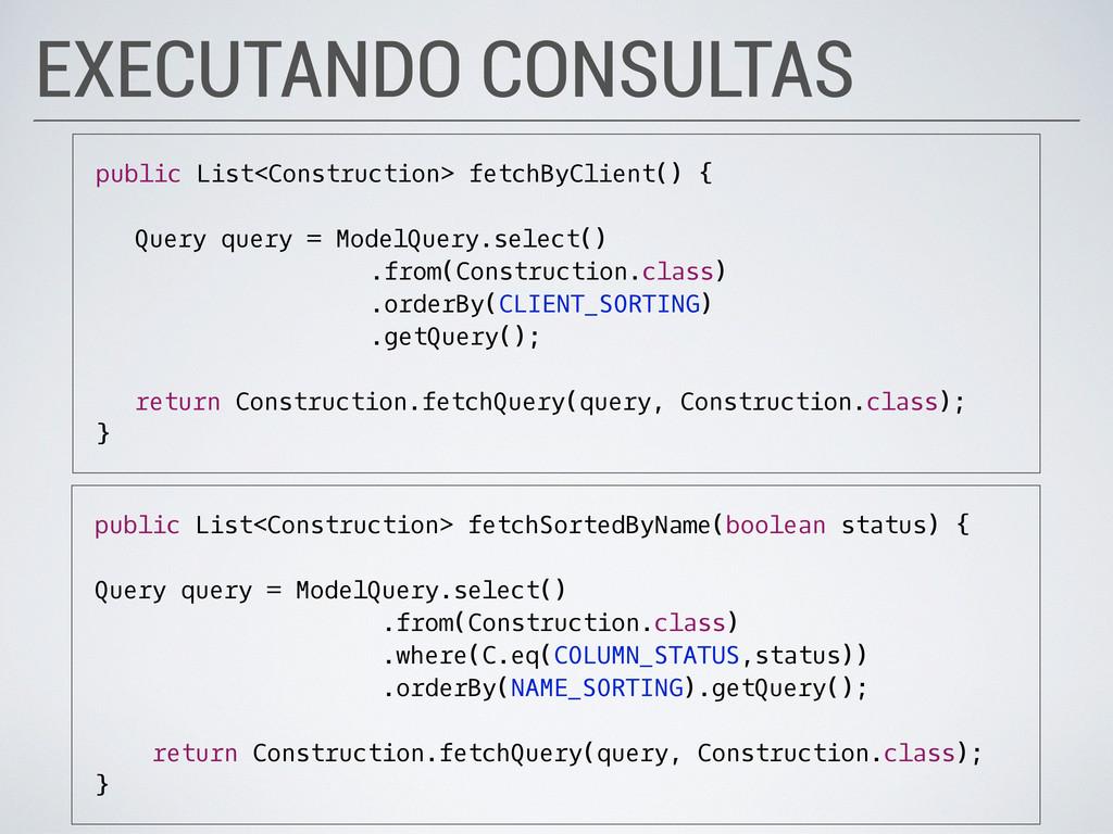 EXECUTANDO CONSULTAS public List<Construction> ...