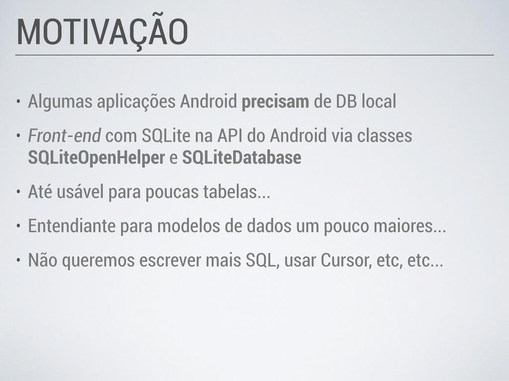 • Algumas aplicações Android precisam de DB loc...