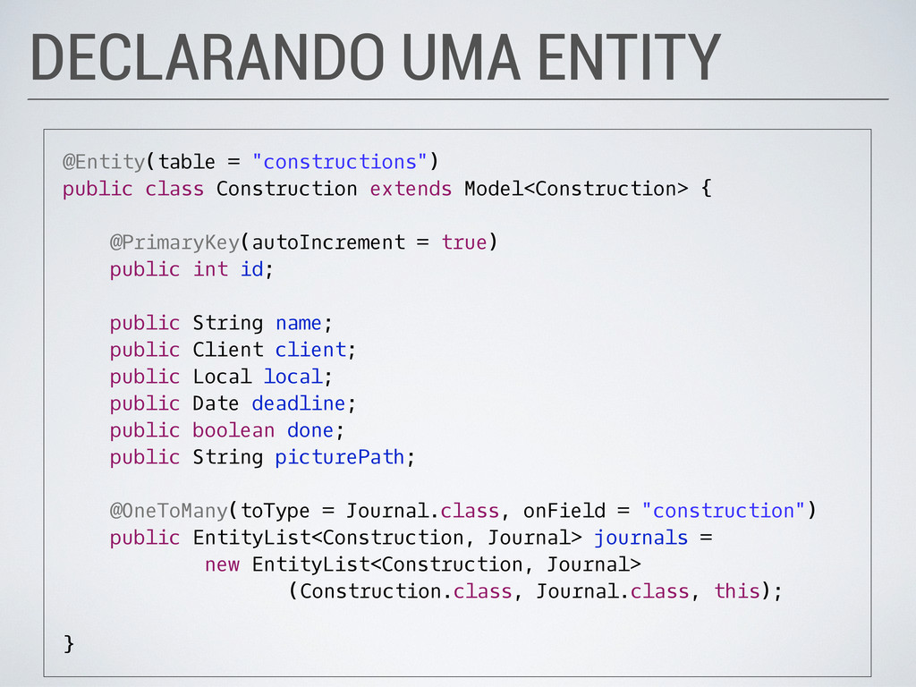 "DECLARANDO UMA ENTITY @Entity(table = ""construc..."