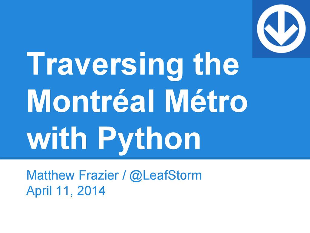 Traversing the Montréal Métro with Python Matth...