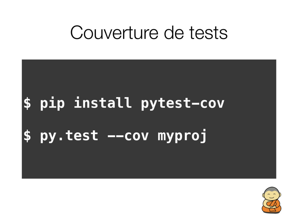 Couverture de tests $ pip install pytest-cov $ ...