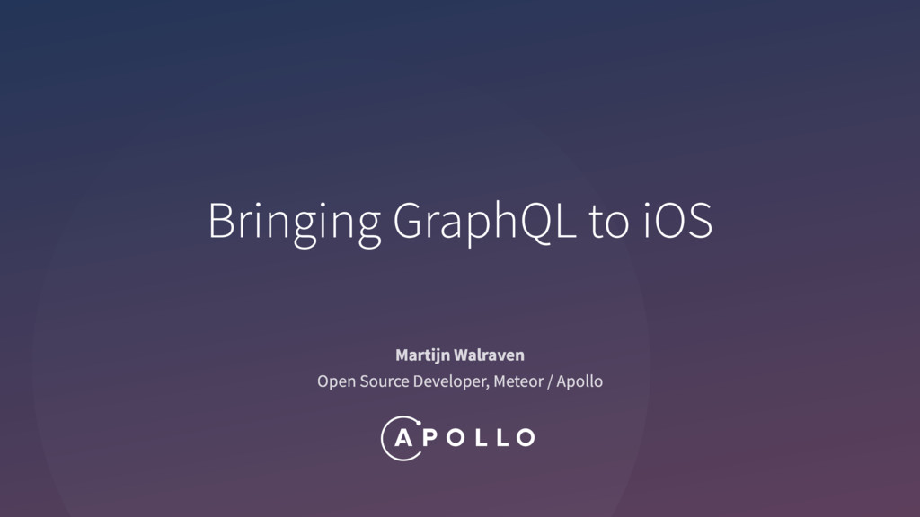 Bringing GraphQL to iOS Martijn Walraven Open S...
