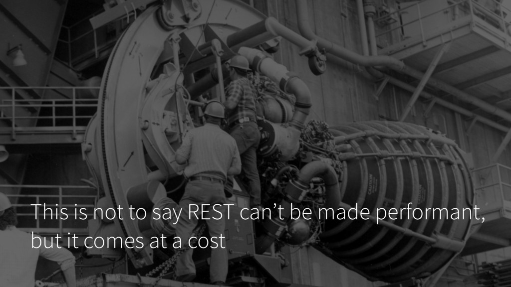 This is not to say REST can't be made performan...