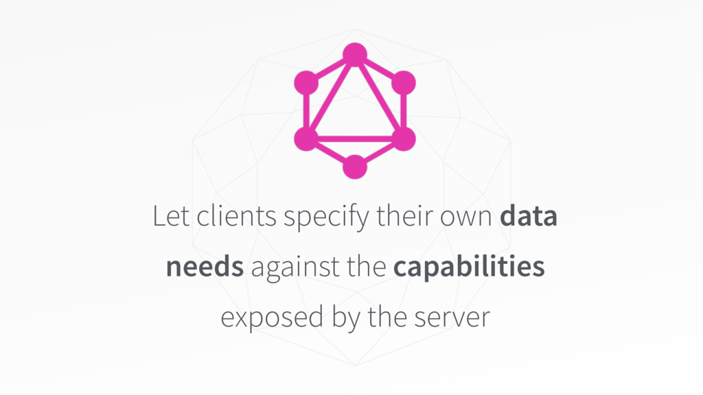 Let clients specify their own data needs agains...