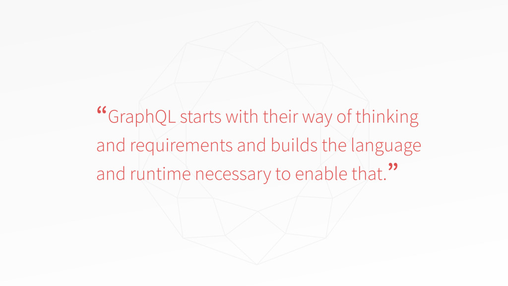 """""""GraphQL starts with their way of thinking and ..."""