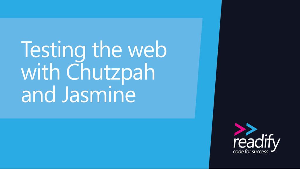 Testing the web with Chutzpah and Jasmine