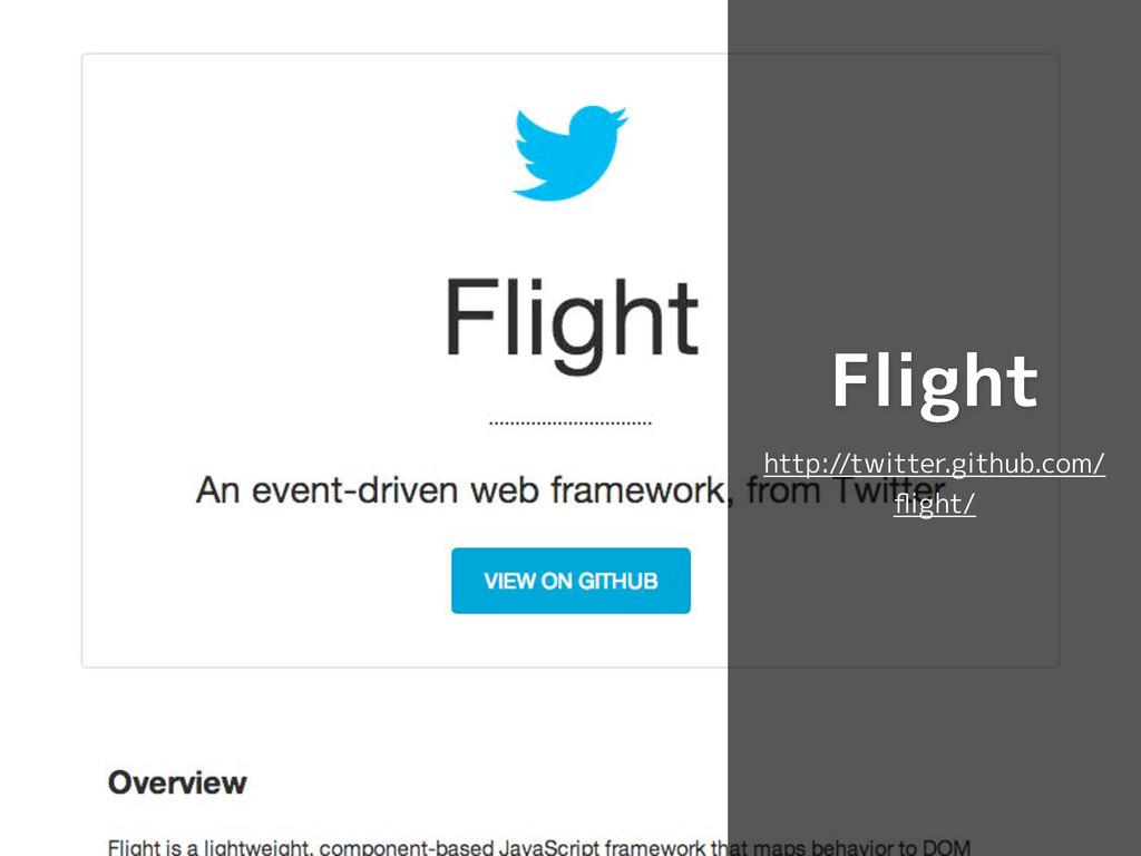 Flight http://twitter.github.com/ flight/