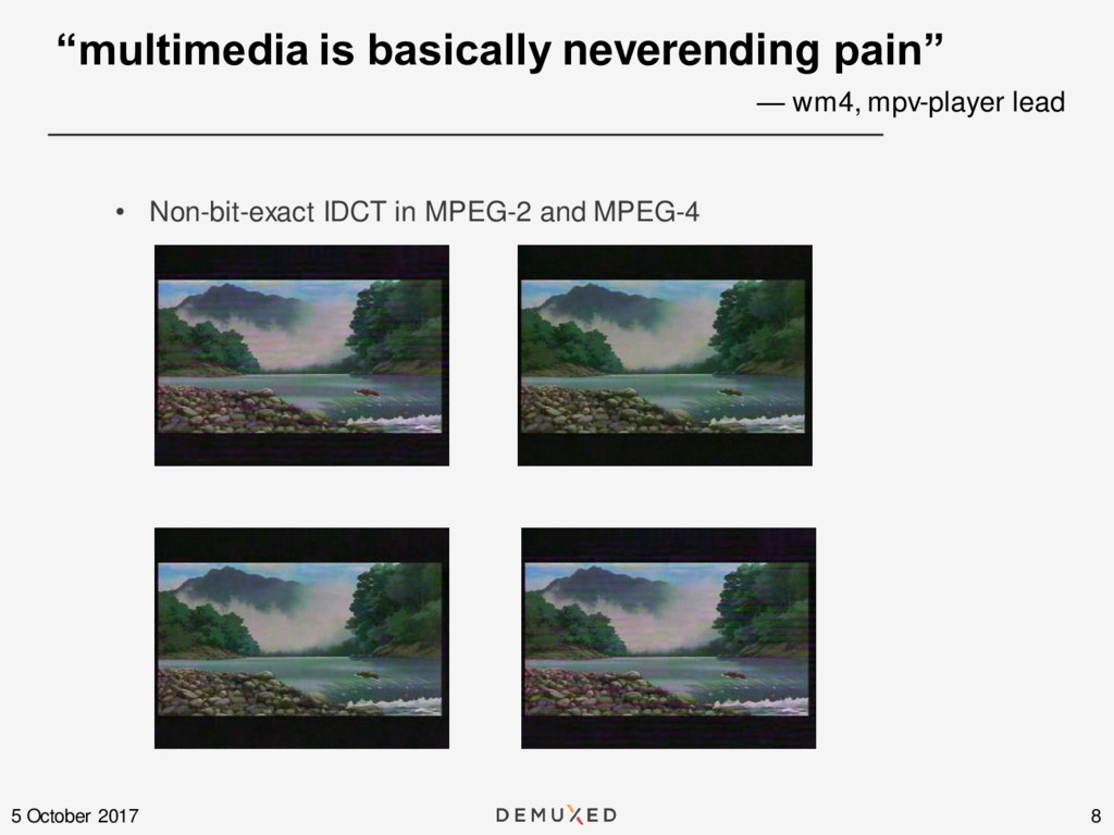 8 5 October 2017 • Non-bit-exact IDCT in MPEG-2...