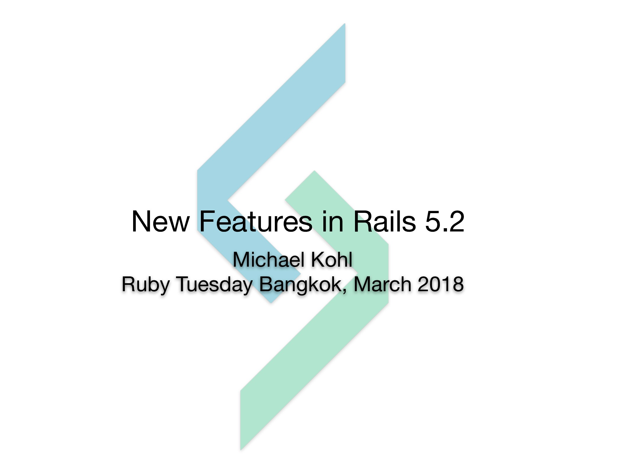 New Features in Rails 5.2 Michael Kohl  Ruby Tu...
