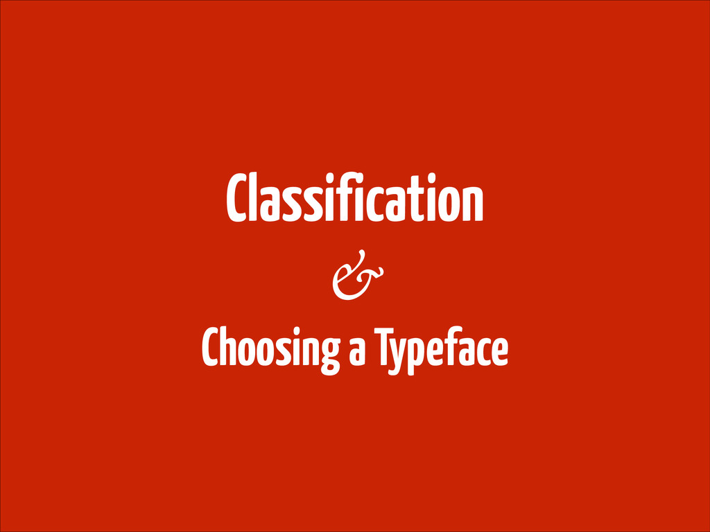 Classification ! Choosing a Typeface &