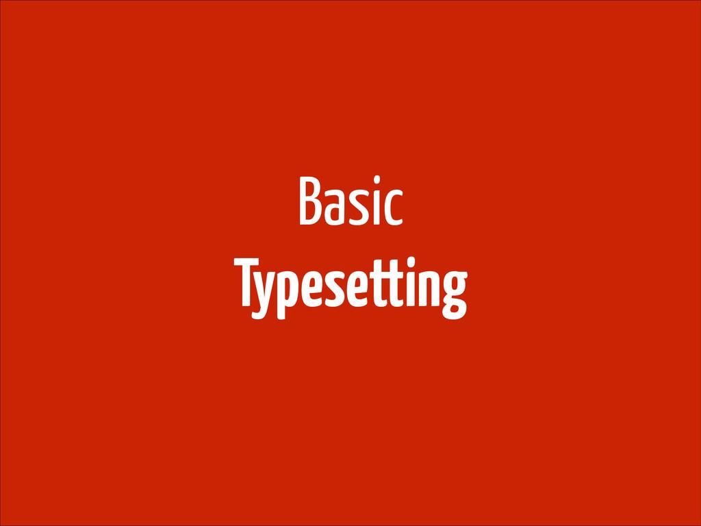 ! Basic Typesetting