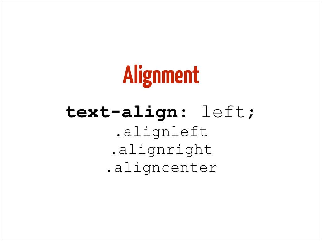 Alignment text-align: left; .alignleft .alignri...