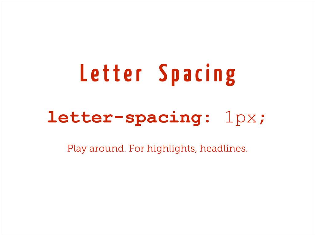 L e t t e r S p a c i n g letter-spacing: 1px; ...