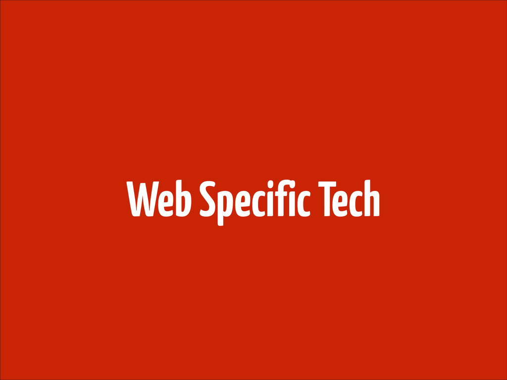 Web Specific Tech