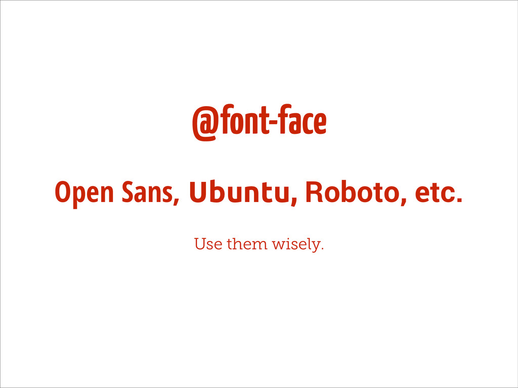@font-face Open Sans, Ubuntu, Roboto, etc. Use ...