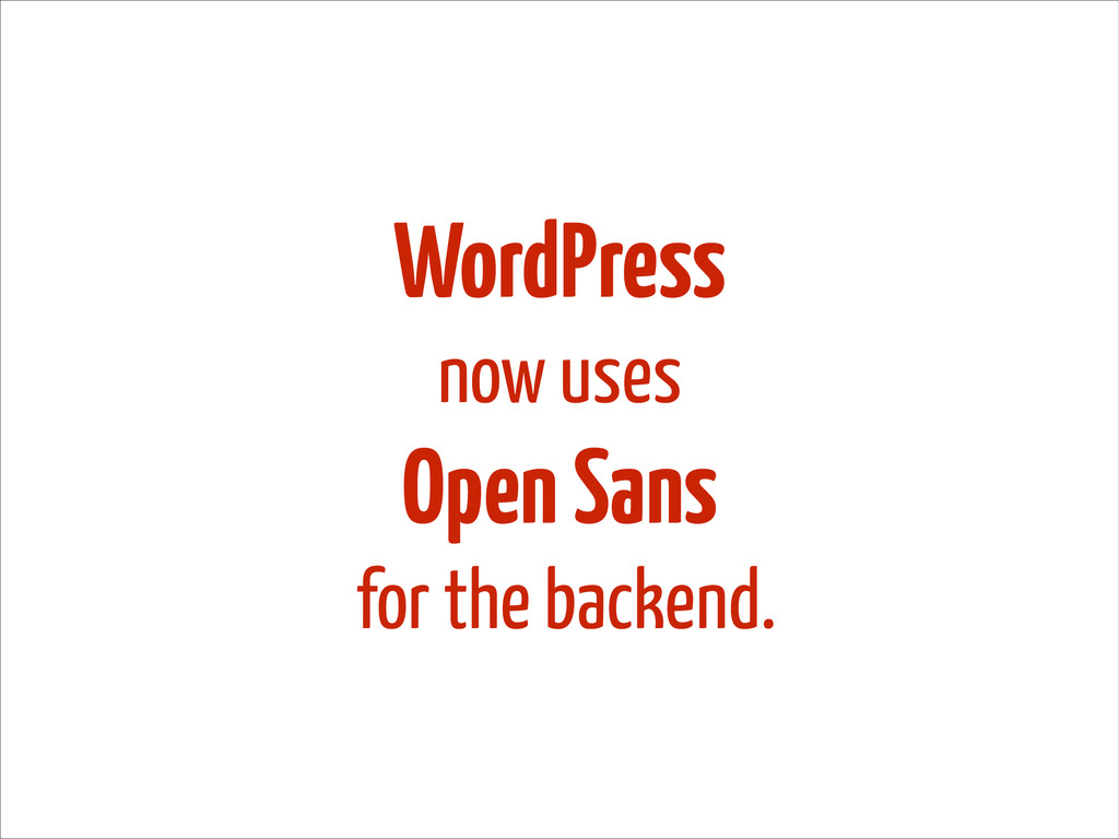 WordPress now uses Open Sans for the backend.